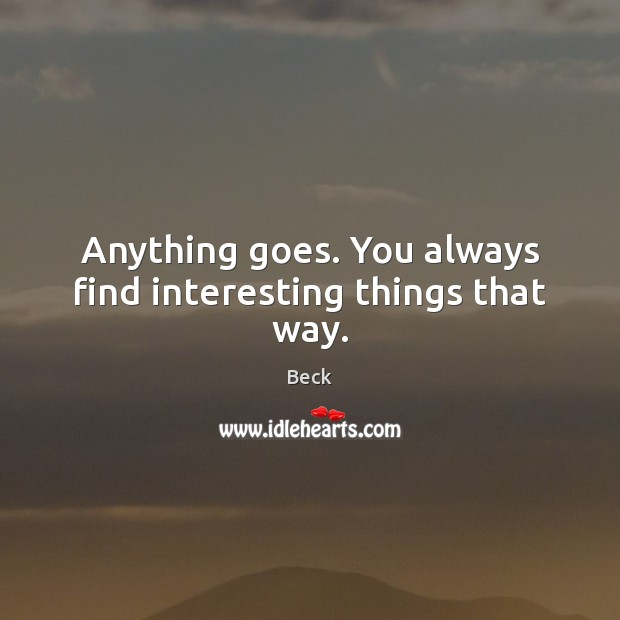 Anything goes. You always find interesting things that way. Image