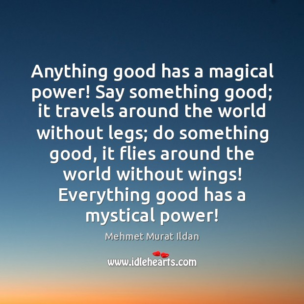 Image, Anything good has a magical power! Say something good; it travels around