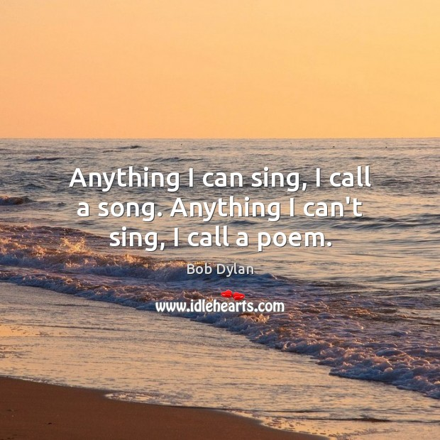 Anything I can sing, I call a song. Anything I can't sing, I call a poem. Image