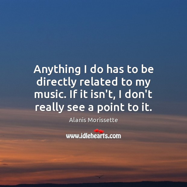 Image, Anything I do has to be directly related to my music. If