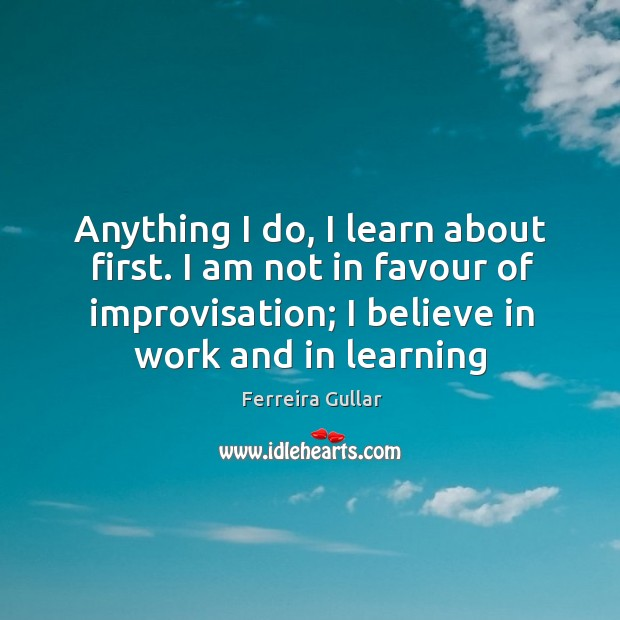 Anything I do, I learn about first. I am not in favour Image