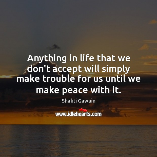 Anything in life that we don't accept will simply make trouble for Image