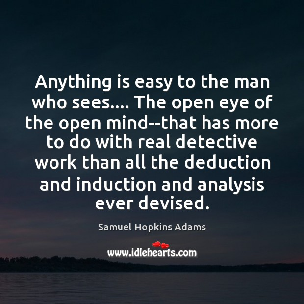 Anything is easy to the man who sees…. The open eye of Samuel Hopkins Adams Picture Quote