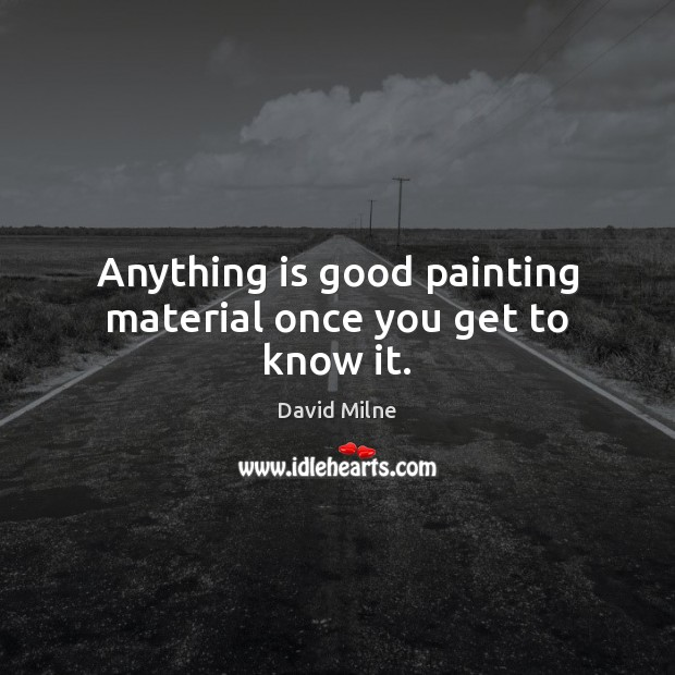 Anything is good painting material once you get to know it. Image