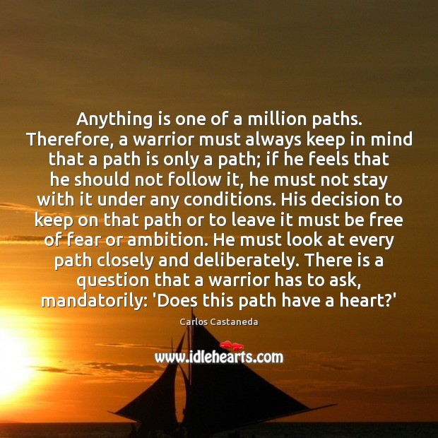 Anything is one of a million paths. Therefore, a warrior must always Image