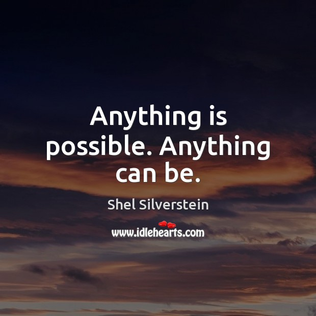 Image, Anything is possible. Anything can be.