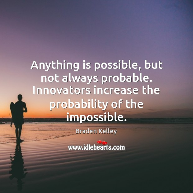 Image, Anything is possible, but not always probable. Innovators increase the probability of