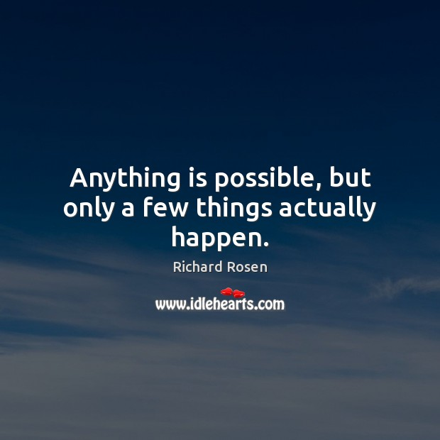 Anything is possible, but only a few things actually happen. Image