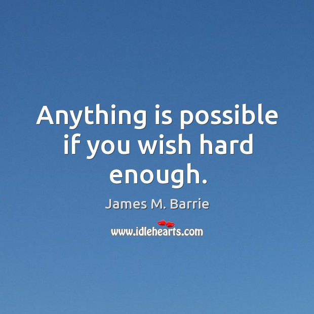 Image, Anything is possible if you wish hard enough.