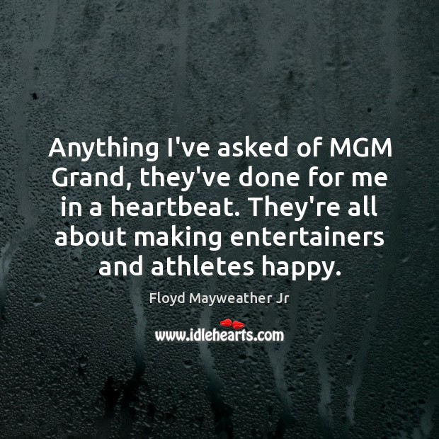 Anything I've asked of MGM Grand, they've done for me in a Floyd Mayweather Jr Picture Quote