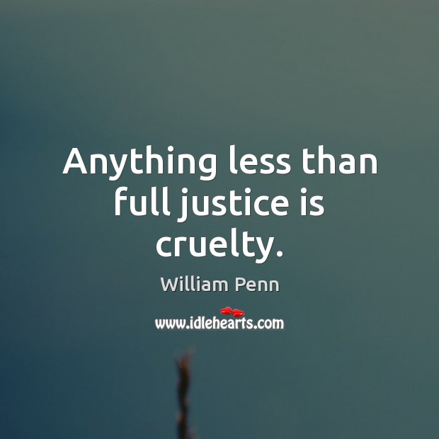 Anything less than full justice is cruelty. Justice Quotes Image