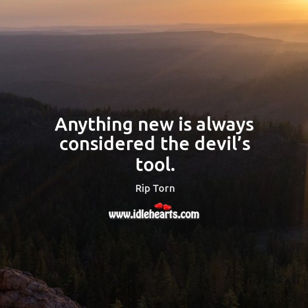 Anything new is always considered the devil's tool. Rip Torn Picture Quote