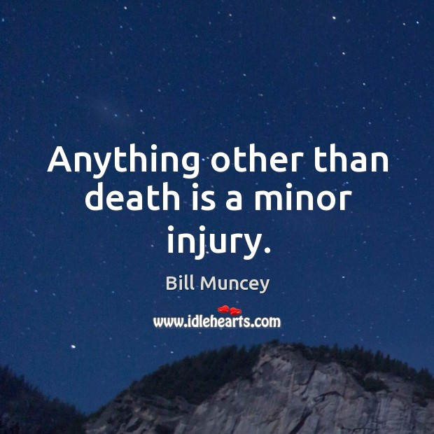 Image, Anything other than death is a minor injury.