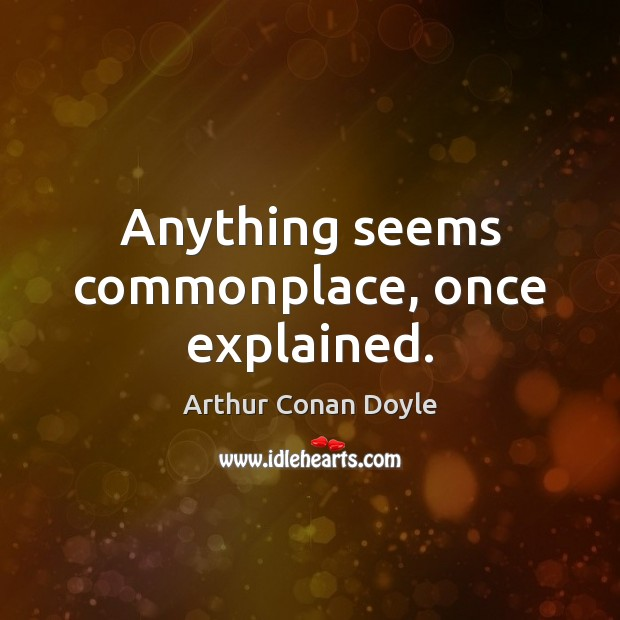 Anything seems commonplace, once explained. Image