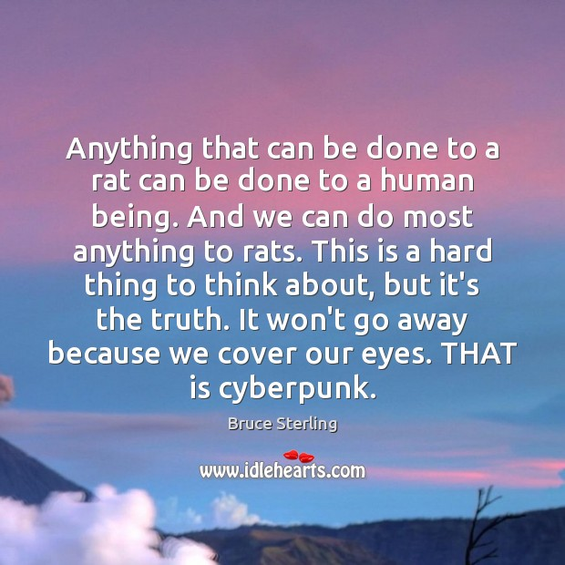 Anything that can be done to a rat can be done to Bruce Sterling Picture Quote