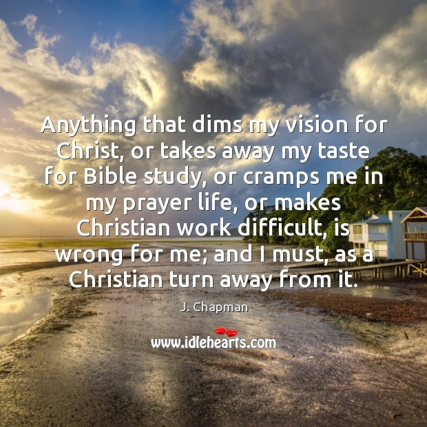 Image, Anything that dims my vision for Christ, or takes away my taste