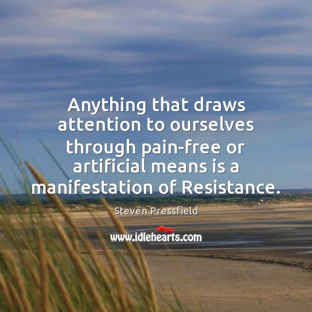 Anything that draws attention to ourselves through pain-free or artificial means is Steven Pressfield Picture Quote