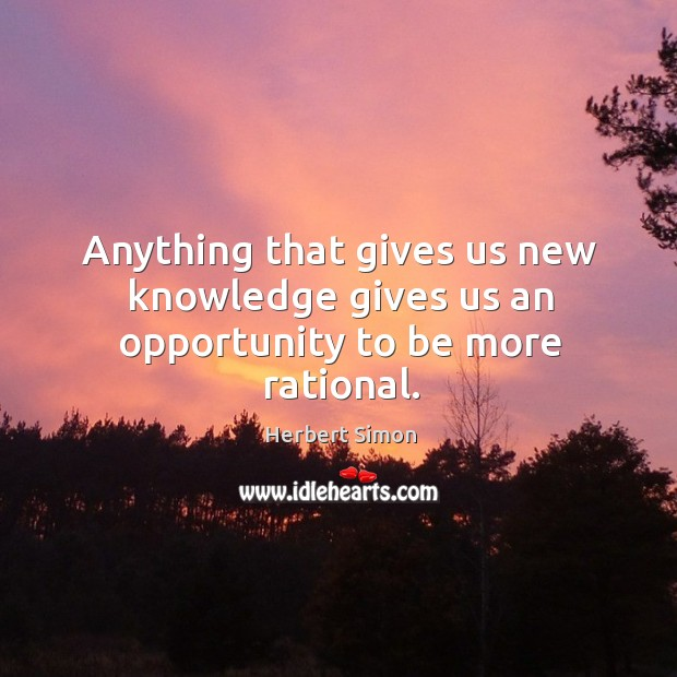 Anything that gives us new knowledge gives us an opportunity to be more rational. Image