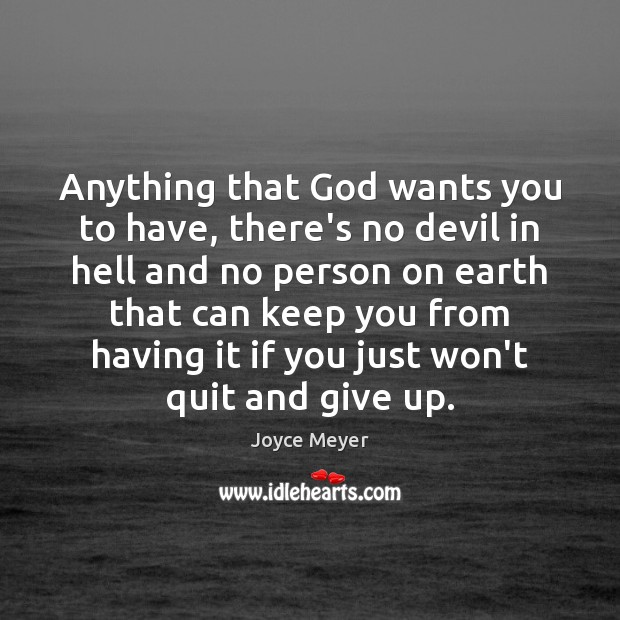 Anything that God wants you to have, there's no devil in hell Image