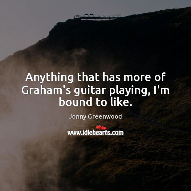 Anything that has more of Graham's guitar playing, I'm bound to like. Image