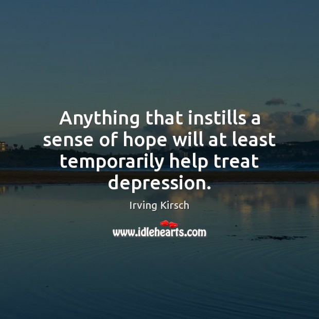 Anything that instills a sense of hope will at least temporarily help treat depression. Image