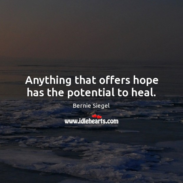 Image, Anything that offers hope has the potential to heal.