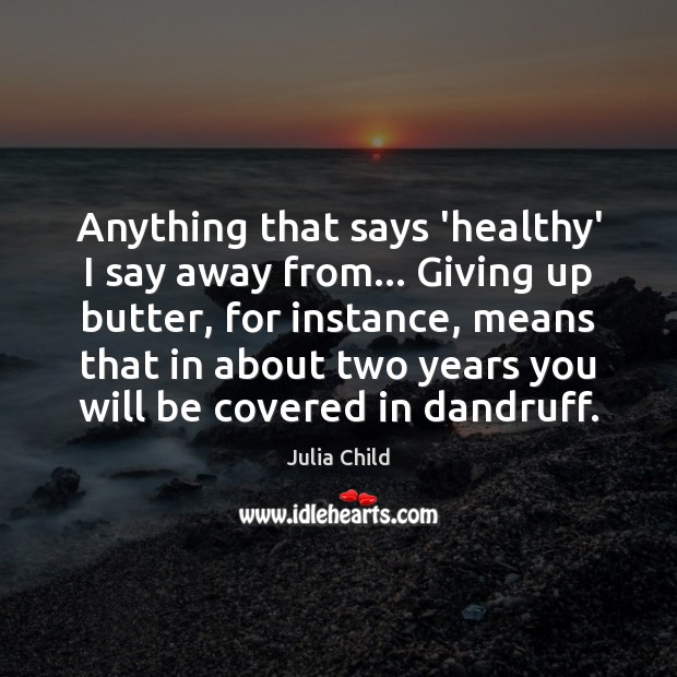 Anything that says 'healthy' I say away from… Giving up butter, for Image