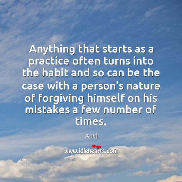 Anything that starts as a practice often turns into the habit and Image