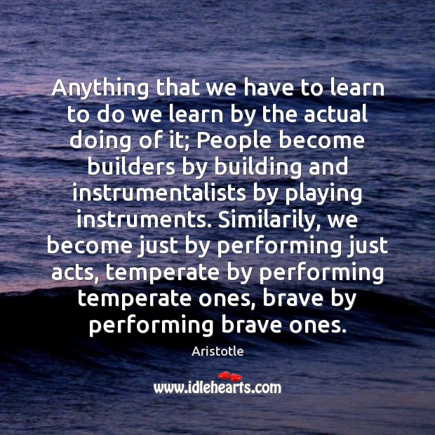 Image about Anything that we have to learn to do we learn by the