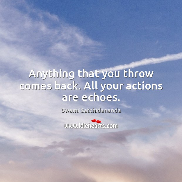 Image, Anything that you throw comes back. All your actions are echoes.