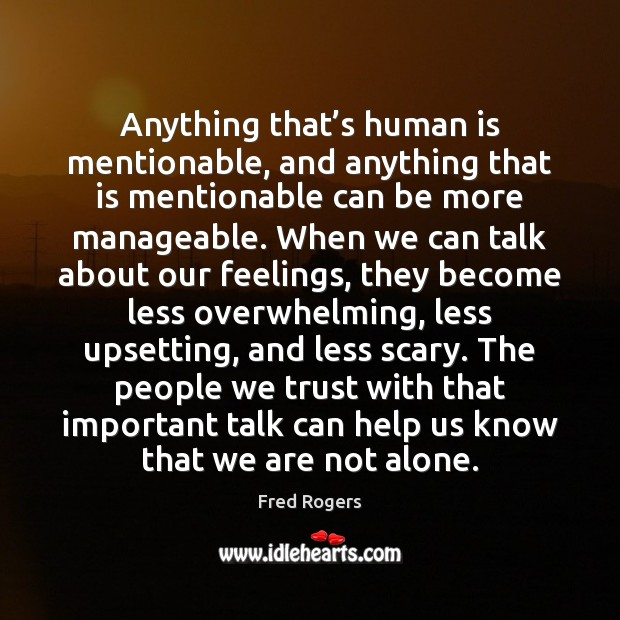 Anything that's human is mentionable, and anything that is mentionable can Fred Rogers Picture Quote