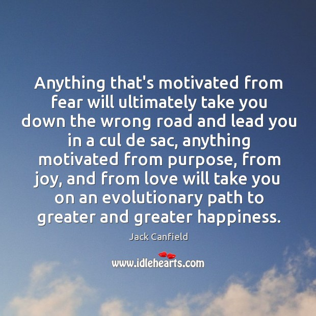 Image, Anything that's motivated from fear will ultimately take you down the wrong