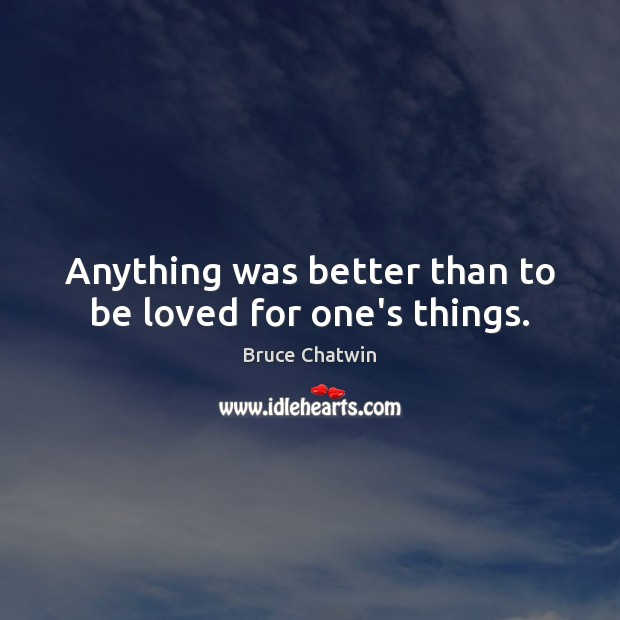 Image, Anything was better than to be loved for one's things.