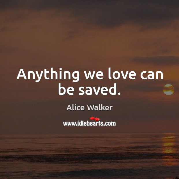 Image, Anything we love can be saved.