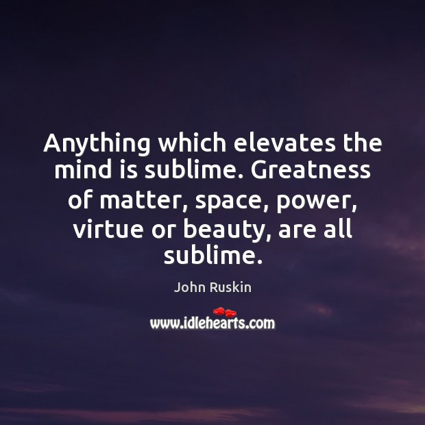 Anything which elevates the mind is sublime. Greatness of matter, space, power, Image