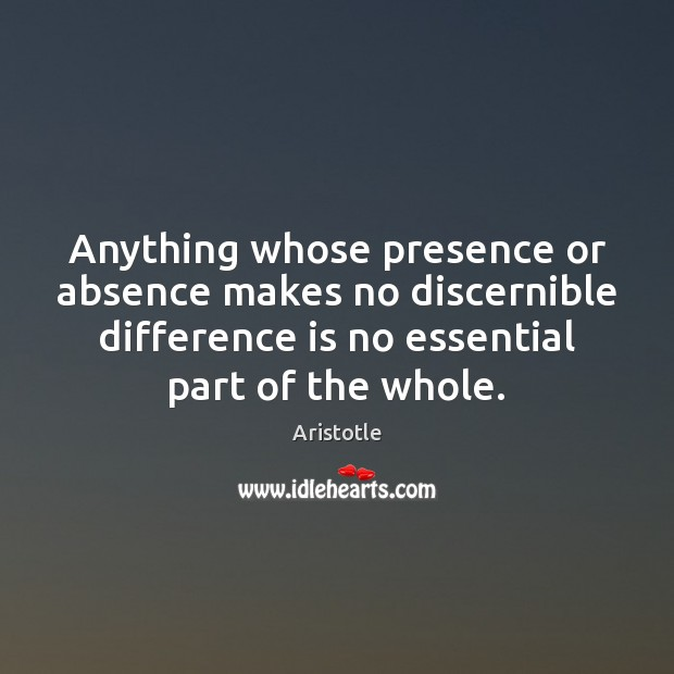 Image, Anything whose presence or absence makes no discernible difference is no essential