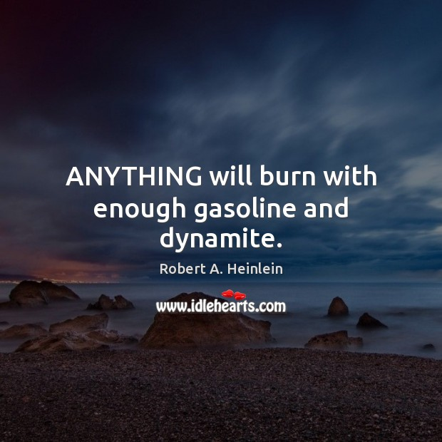 ANYTHING will burn with enough gasoline and dynamite. Image