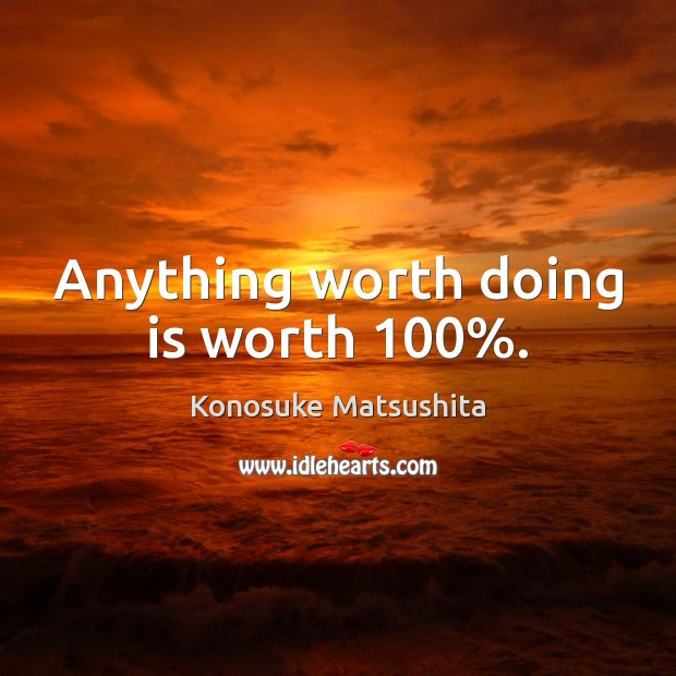 Anything worth doing is worth 100%. Image