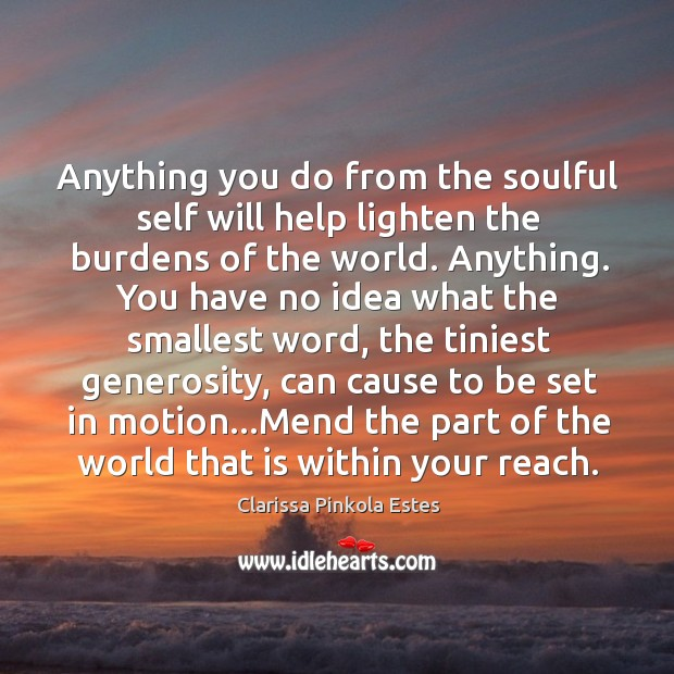 Anything you do from the soulful self will help lighten the burdens Image