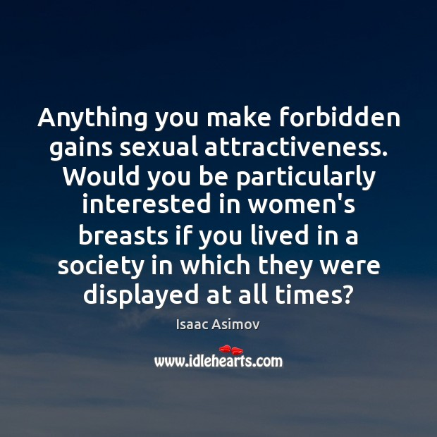 Anything you make forbidden gains sexual attractiveness. Would you be particularly interested Image