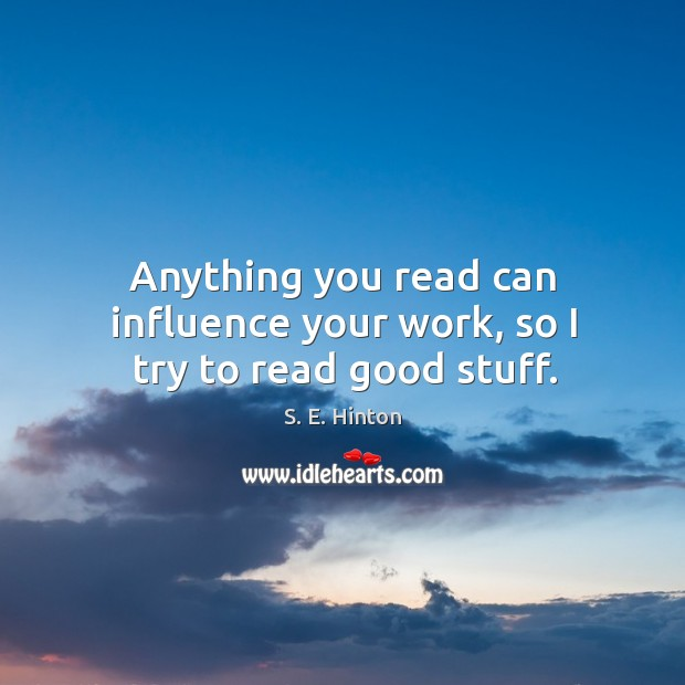Anything you read can influence your work, so I try to read good stuff. Image