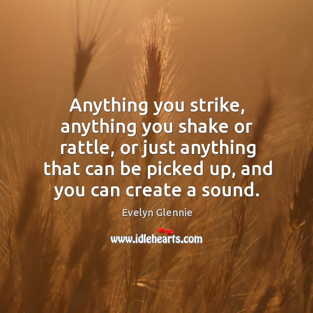 Image, Anything you strike, anything you shake or rattle, or just anything that can be picked up