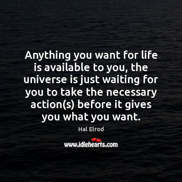 Anything you want for life is available to you, the universe is Hal Elrod Picture Quote