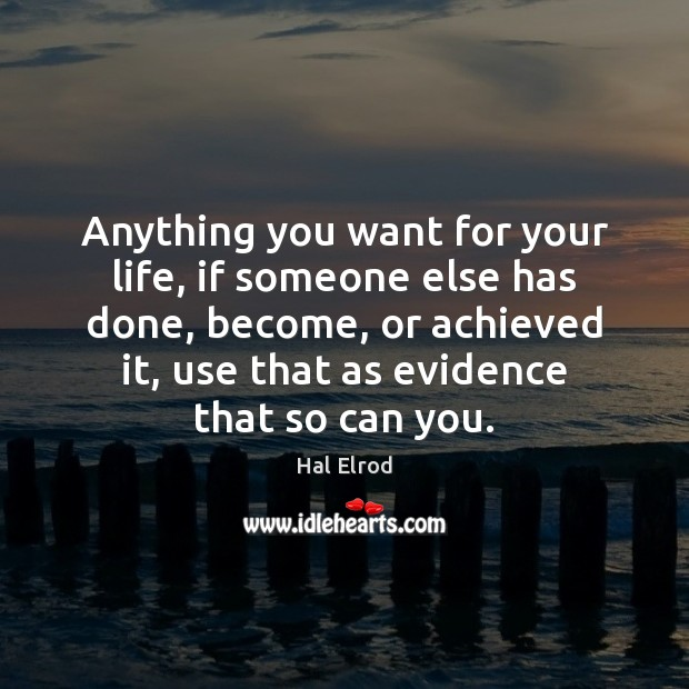 Anything you want for your life, if someone else has done, become, Hal Elrod Picture Quote
