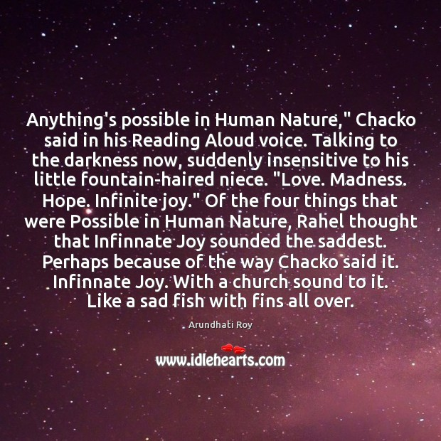 """Anything's possible in Human Nature,"""" Chacko said in his Reading Aloud voice. Arundhati Roy Picture Quote"""