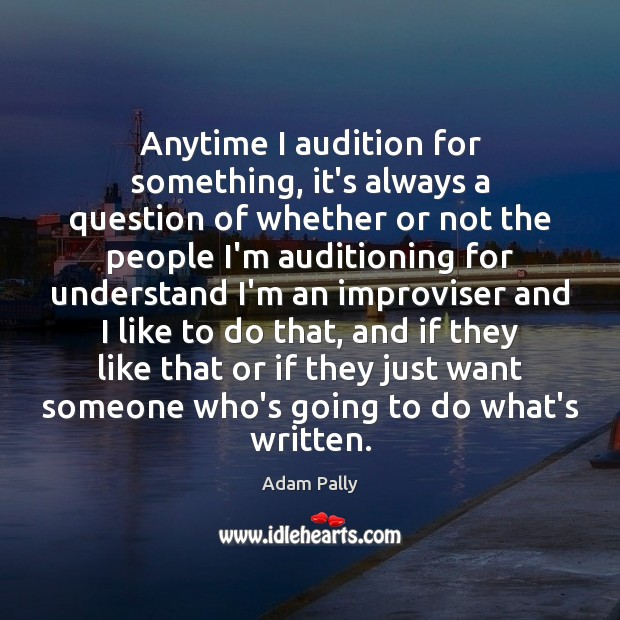 Anytime I audition for something, it's always a question of whether or Image