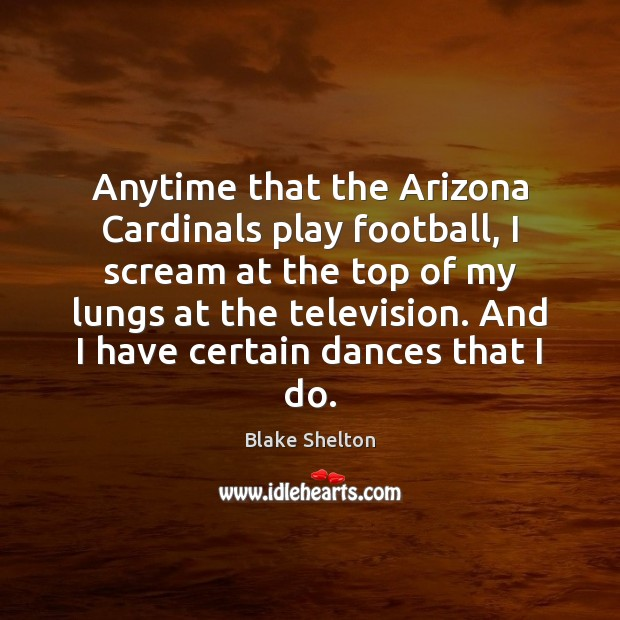 Image, Anytime that the Arizona Cardinals play football, I scream at the top