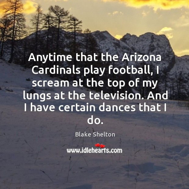 Image, Anytime that the arizona cardinals play football, I scream at the top of my lungs at the television.