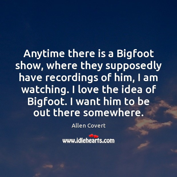 Image, Anytime there is a Bigfoot show, where they supposedly have recordings of