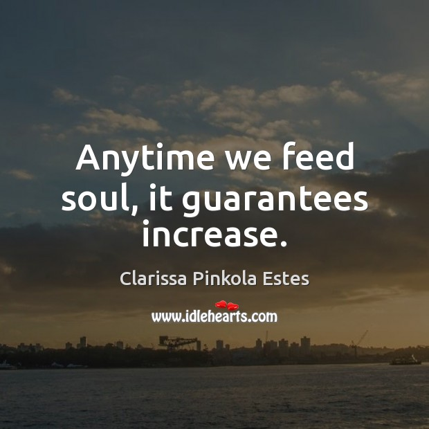 Image, Anytime we feed soul, it guarantees increase.